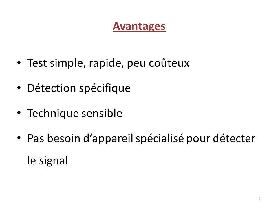 Avantages Test simple, rapide, peu coûteux Détection spécifique Technique sensible Pas besoin dappareil spécialisé pour détecter le signal 5