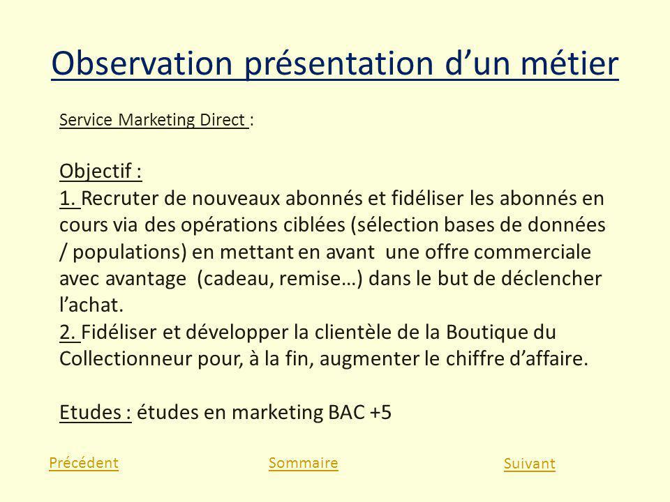 Observation présentation dun métier PrécédentSommaire Suivant Service Marketing Direct : Objectif : 1. Recruter de nouveaux abonnés et fidéliser les a