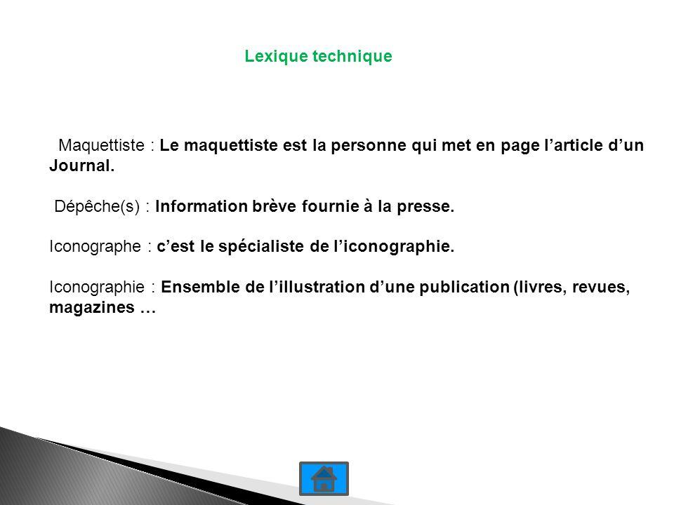 Lexique technique Maquettiste : Le maquettiste est la personne qui met en page larticle dun Journal.