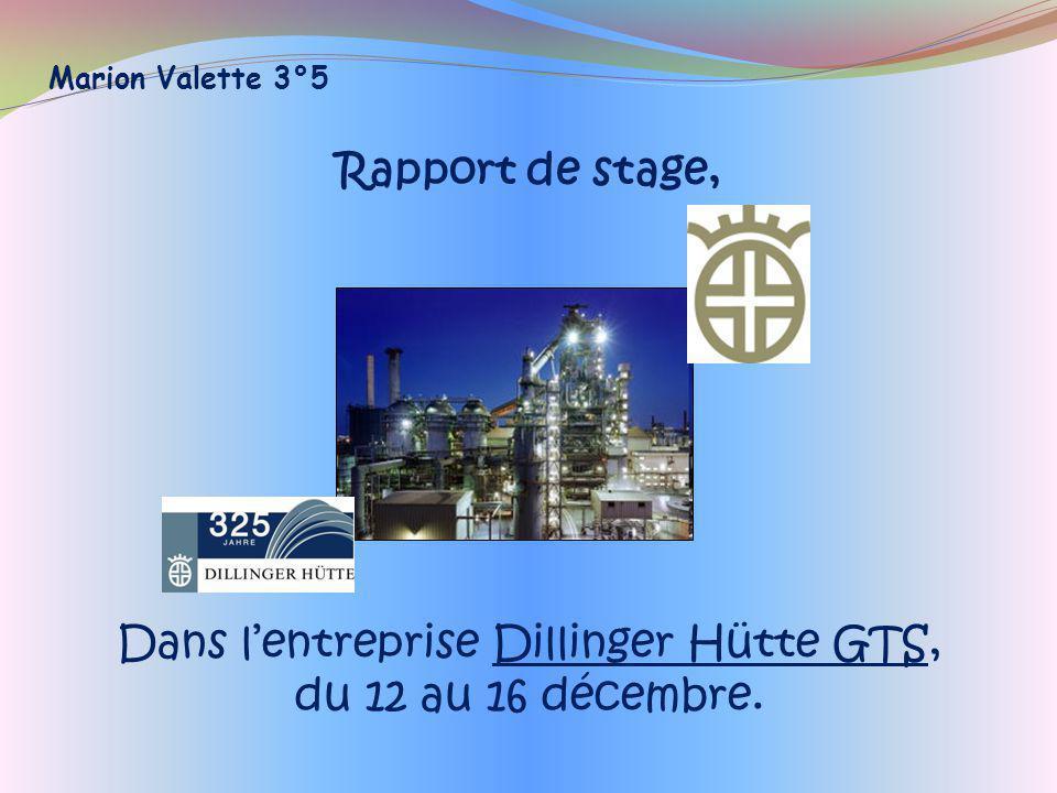Marion Valette 3°5 Rapport de stage, Dans lentreprise Dillinger Hütte GTS, du 12 au 16 décembre.