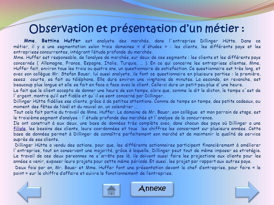 Observation et présentation dun métier : Mme. Bettina Huffer est analyste des marchés, dans l´entreprise Dillinger Hütte. Dans ce métier, il y a une s