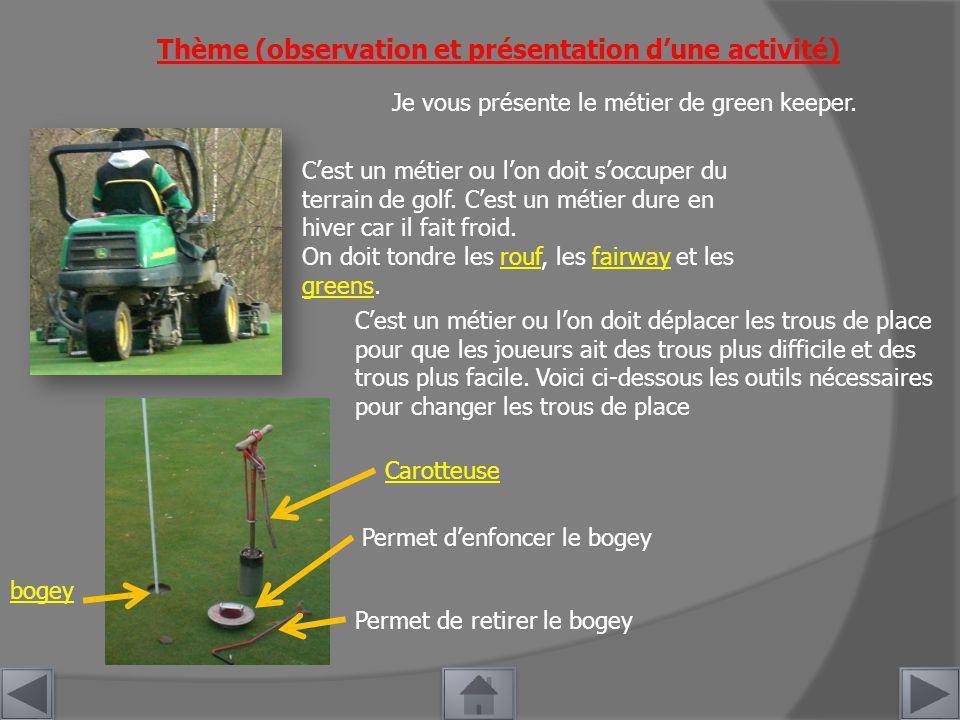 Thème (observation et présentation dune activité) Je vous présente le métier de green keeper.