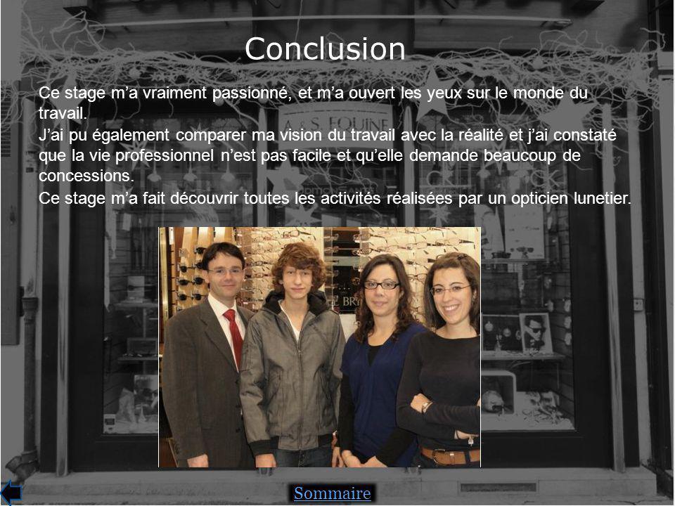 Conclusion Sommaire Ce stage ma vraiment passionné, et ma ouvert les yeux sur le monde du travail.