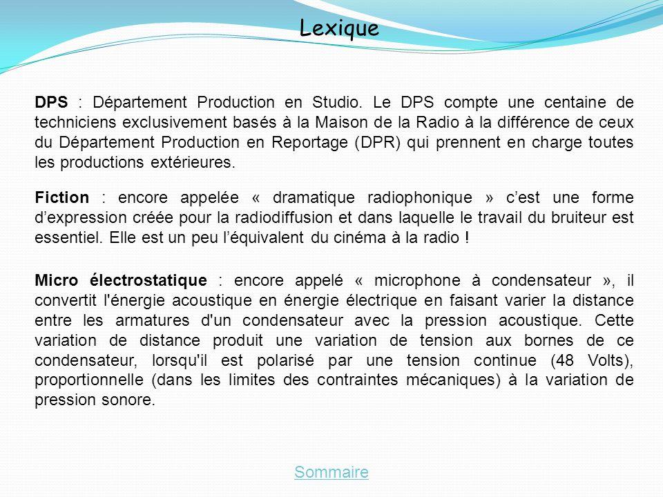 Lexique DPS : Département Production en Studio. Le DPS compte une centaine de techniciens exclusivement basés à la Maison de la Radio à la différence