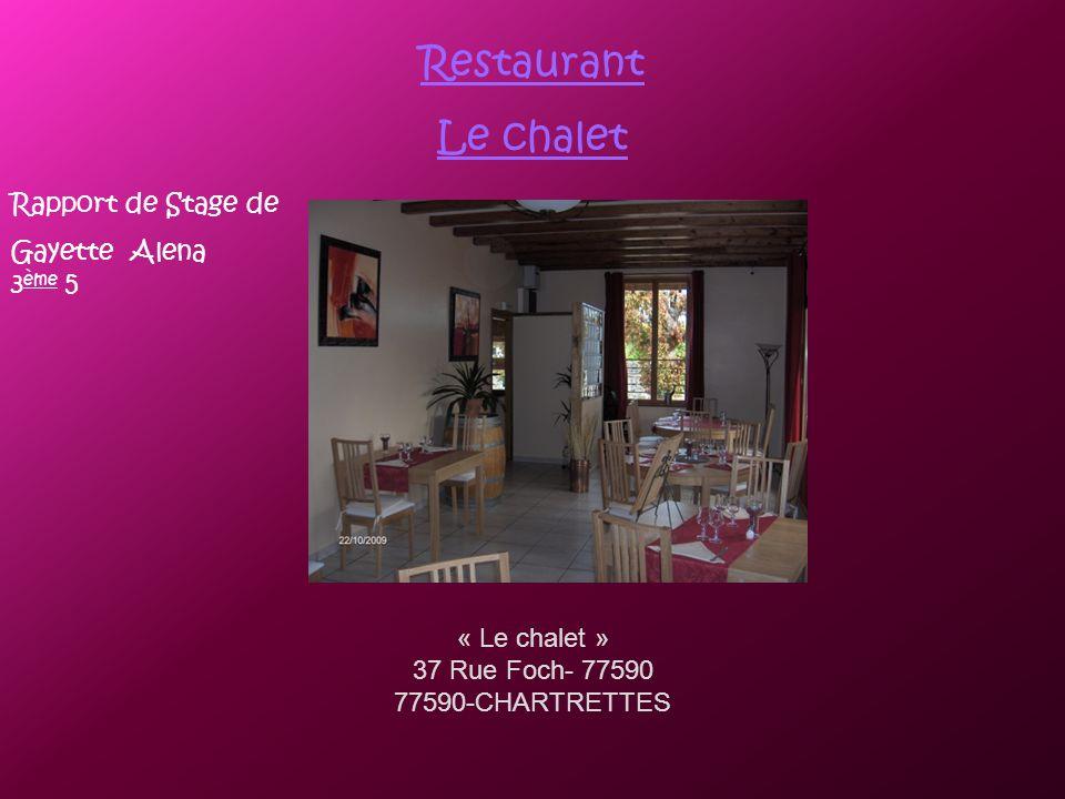 Rapport de Stage de Gayette Alena 3 ème 5 Restaurant Le chalet « Le chalet » 37 Rue Foch- 77590 77590-CHARTRETTES