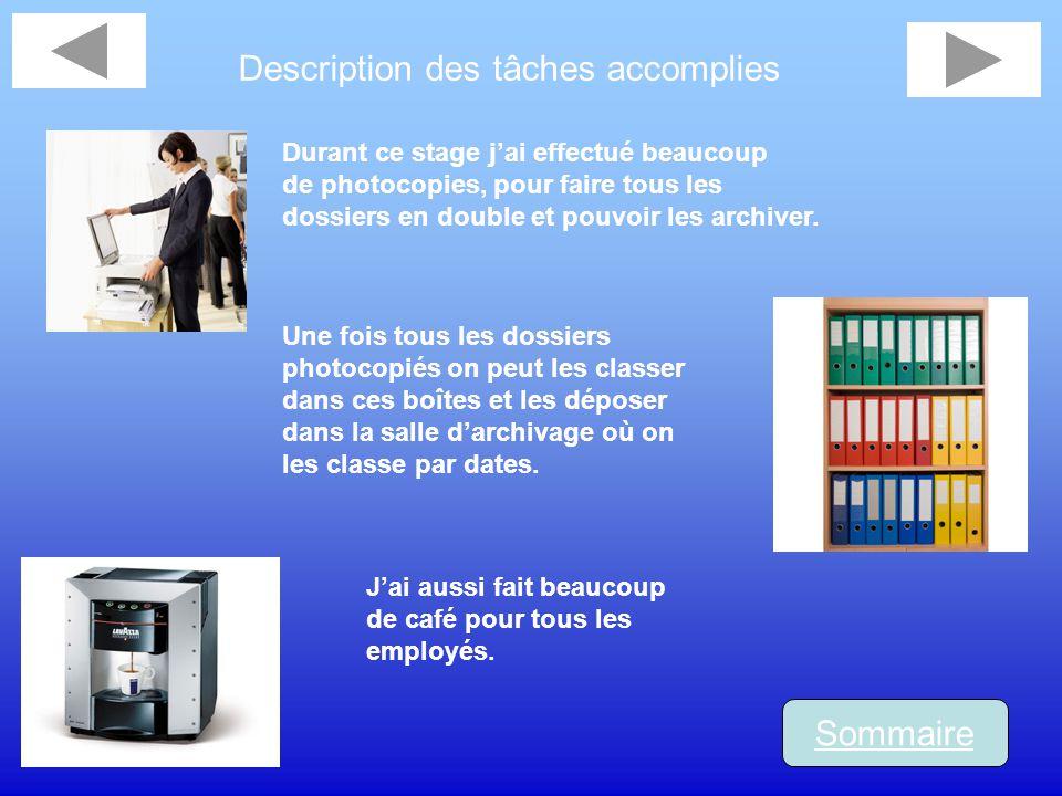 Description des tâches accomplies Sommaire Durant ce stage jai effectué beaucoup de photocopies, pour faire tous les dossiers en double et pouvoir les