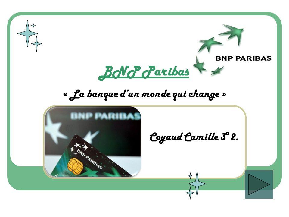 BNP Paribas « La banque dun monde qui change » Coyaud Camille 3°2.