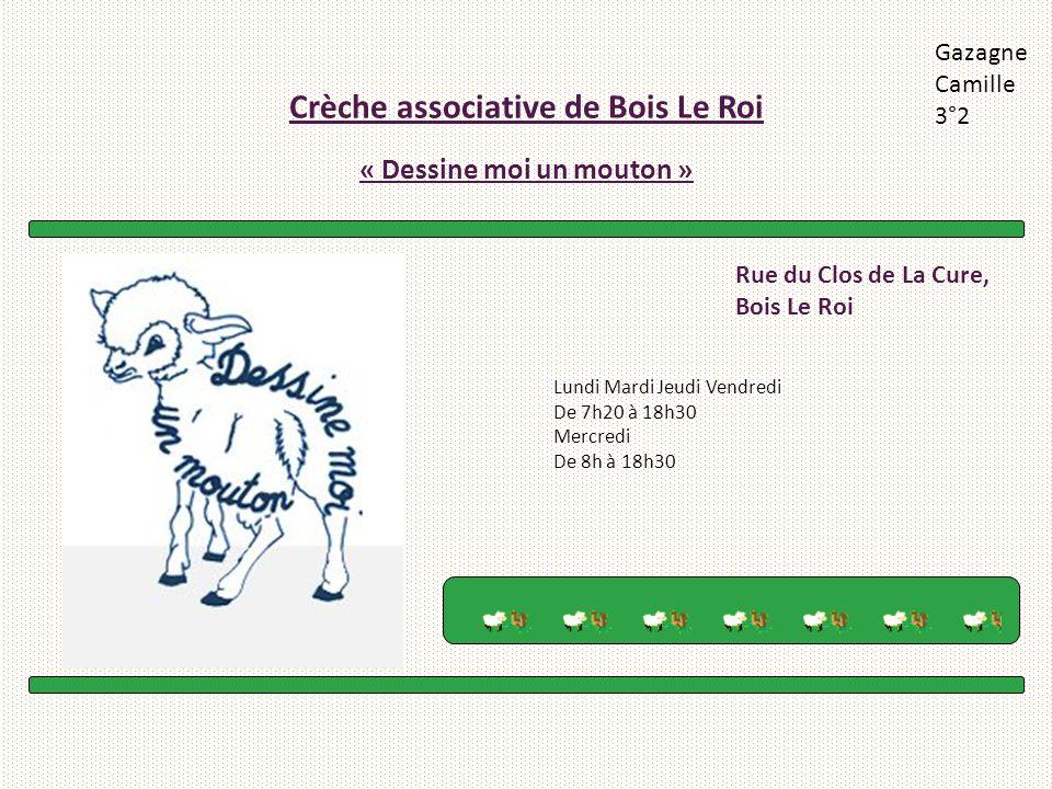 Crèche associative de Bois Le Roi « Dessine moi un mouton » Gazagne Camille 3°2 Rue du Clos de La Cure, Bois Le Roi Lundi Mardi Jeudi Vendredi De 7h20
