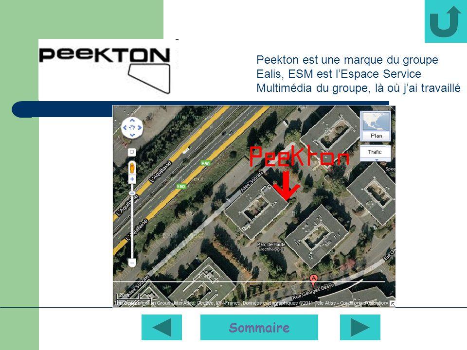 Sommaire Peekton est une marque du groupe Ealis, ESM est lEspace Service Multimédia du groupe, là où jai travaillé