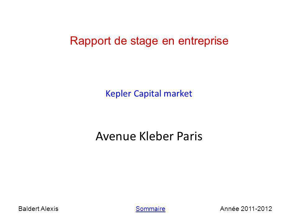 Kepler Capital market Avenue Kleber Paris Baldert AlexisAnnée 2011-2012 Rapport de stage en entreprise Sommaire