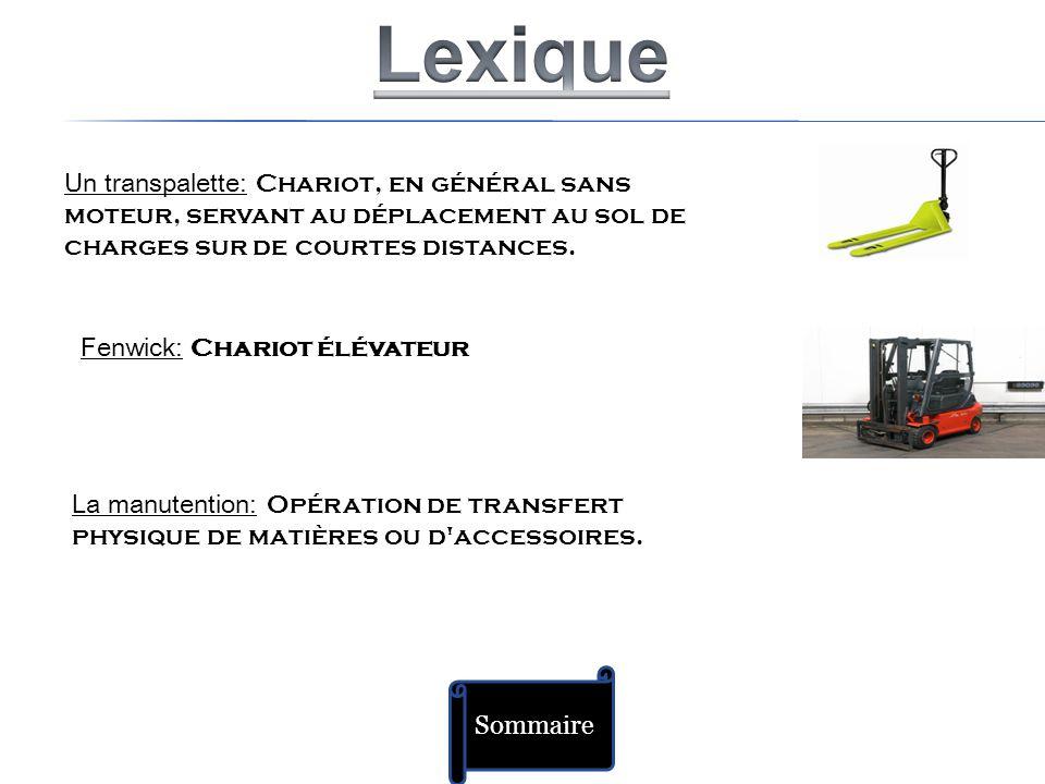 Sommaire Un transpalette: Chariot, en général sans moteur, servant au déplacement au sol de charges sur de courtes distances. Fenwick: Chariot élévate