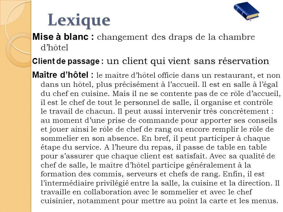 Lexique Mise à blanc : changement des draps de la chambre dhôtel Client de passage : un client qui vient sans réservation Maître dhôtel : le maître dh