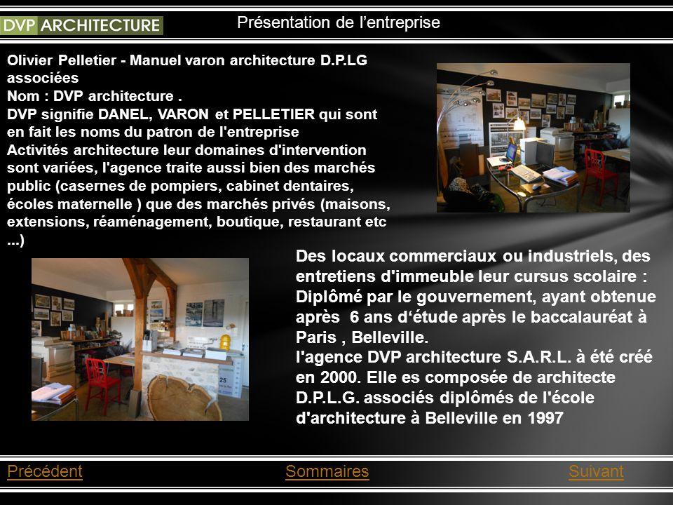 PrécédentSommairesSuivant Présentation de lentreprise Olivier Pelletier - Manuel varon architecture D.P.LG associées Nom : DVP architecture.