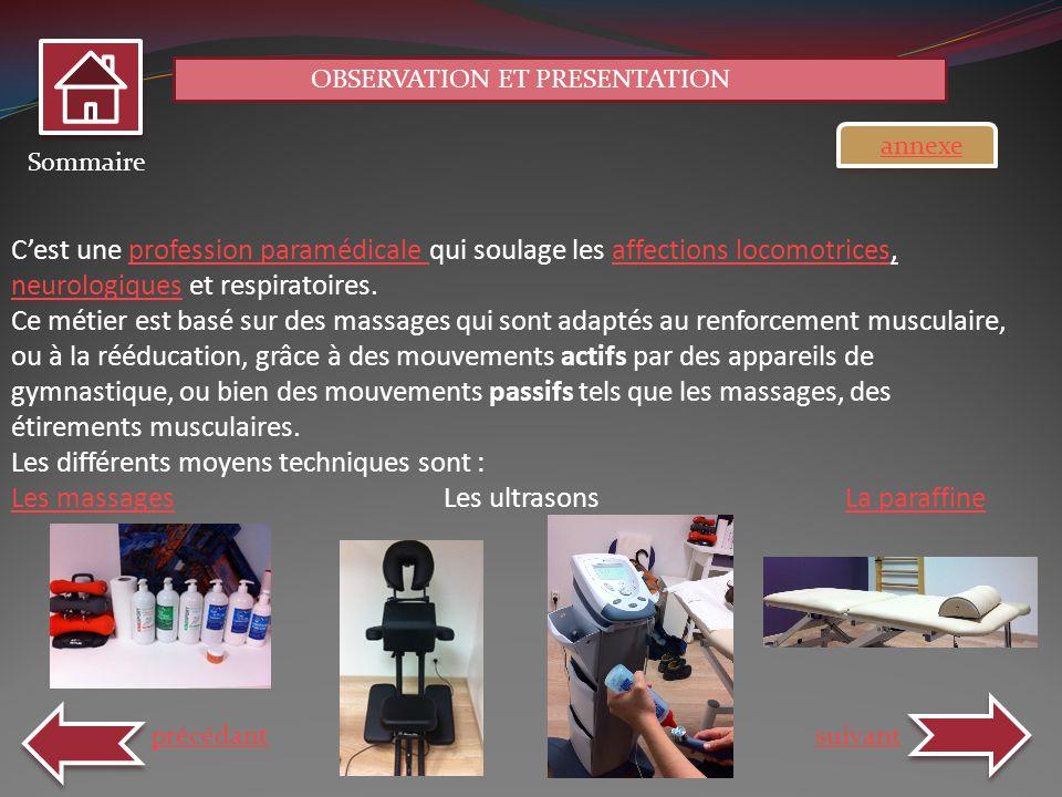 OBSERVATION ET PRESENTATION Sommaire précédant suivant Pour obtenir le titre de masseurs-kinésithérapeute il faut avoir le diplôme dEtat Français ou Européen validé par le conseil national de lOrdre des masseurs kinésithérapeutes et être inscrit à celui-ci.