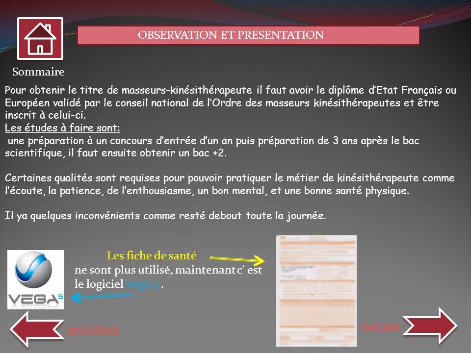 OBSERVATION ET PRESENTATION Sommaire précédant suivant Pour obtenir le titre de masseurs-kinésithérapeute il faut avoir le diplôme dEtat Français ou E