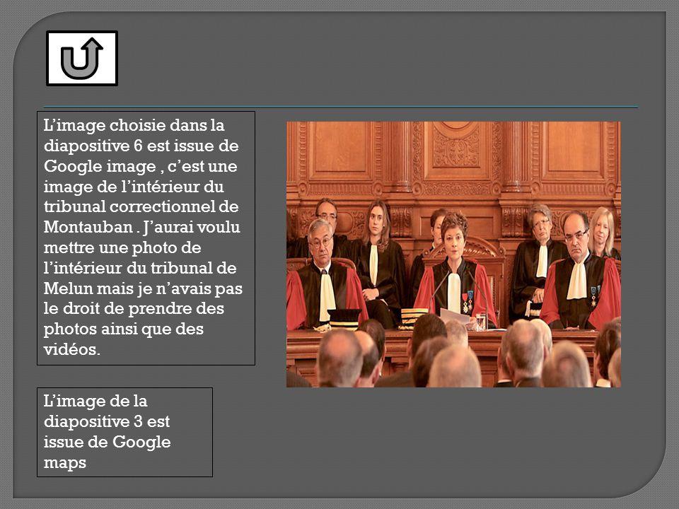 Limage choisie dans la diapositive 6 est issue de Google image, cest une image de lintérieur du tribunal correctionnel de Montauban. Jaurai voulu mett