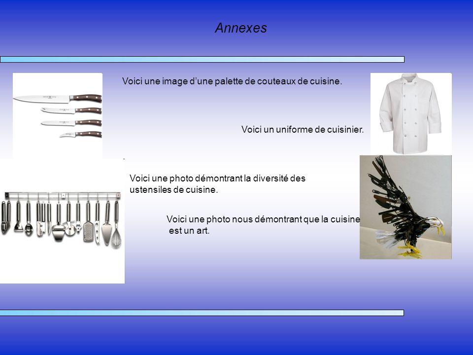 Annexes Voici une image dune palette de couteaux de cuisine. Voici un uniforme de cuisinier. Voici une photo démontrant la diversité des ustensiles de
