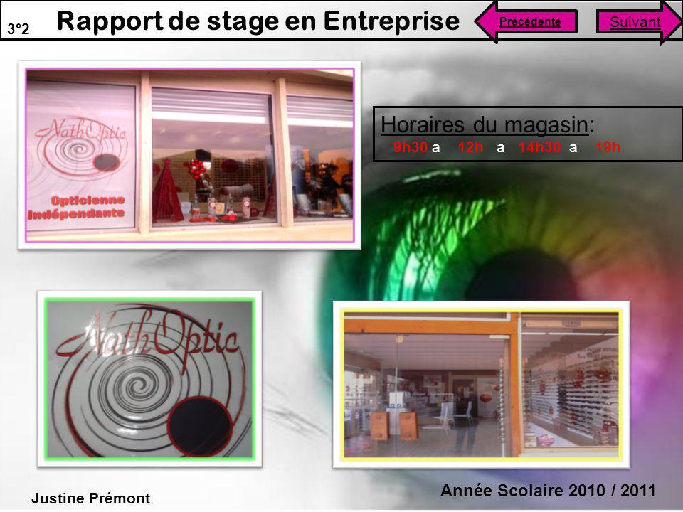 3°2 Justine Prémont Année Scolaire 2010 / 2011 Rapport de stage en Entreprise Suivant Précédente Horaires du magasin: 9h30 a 12h a 14h30 a 19h.