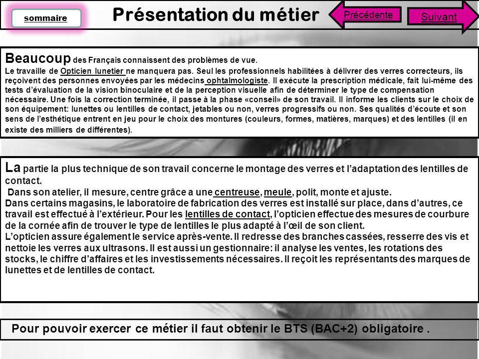 Beaucoup des Français connaissent des problèmes de vue. Le travaille de Opticien lunetier ne manquera pas. Seul les professionnels habilitées à délivr