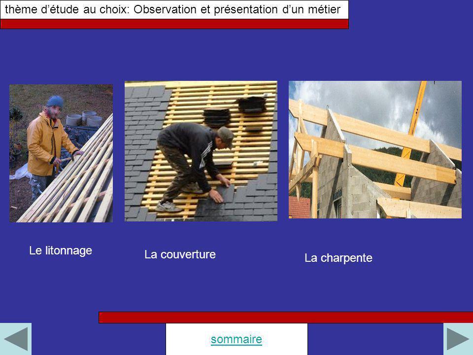 thème détude au choix: Observation et présentation dun métier sommaire Le litonnage La couverture La charpente