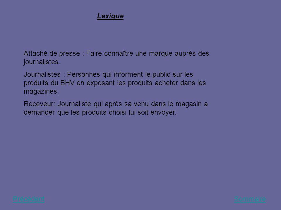 Lexique Attaché de presse : Faire connaître une marque auprès des journalistes. Journalistes : Personnes qui informent le public sur les produits du B