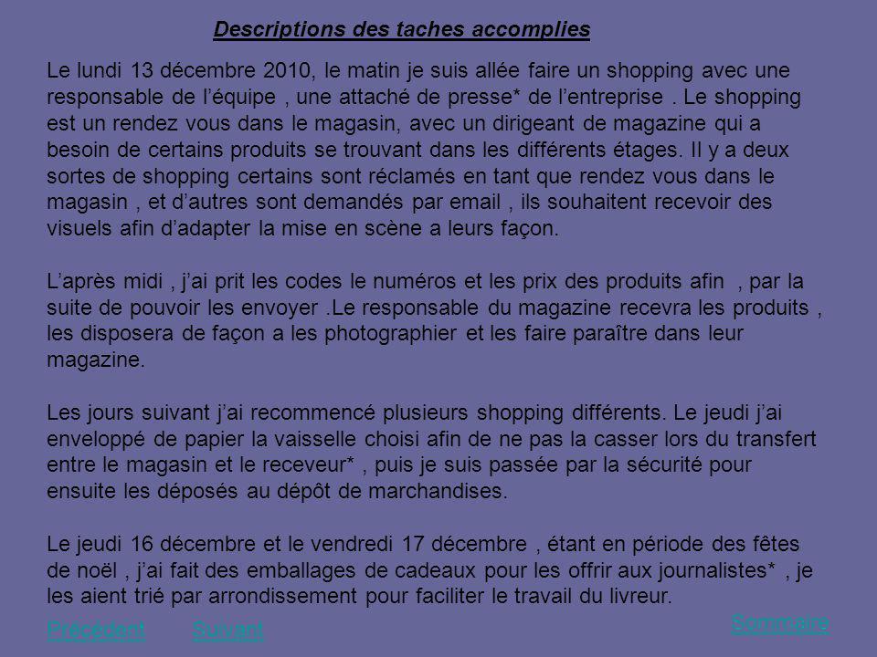 Descriptions des taches accomplies Le lundi 13 décembre 2010, le matin je suis allée faire un shopping avec une responsable de léquipe, une attaché de