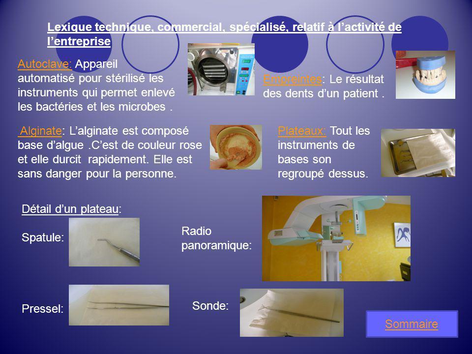 Lexique technique, commercial, spécialisé, relatif à lactivité de lentreprise Sommaire Autoclave:Autoclave: Appareil automatisé pour stérilisé les ins