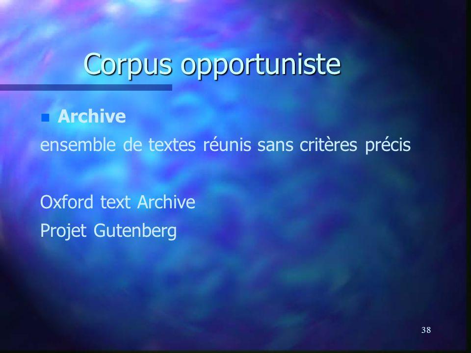 38 Corpus opportuniste n n Archive ensemble de textes réunis sans critères précis Oxford text Archive Projet Gutenberg