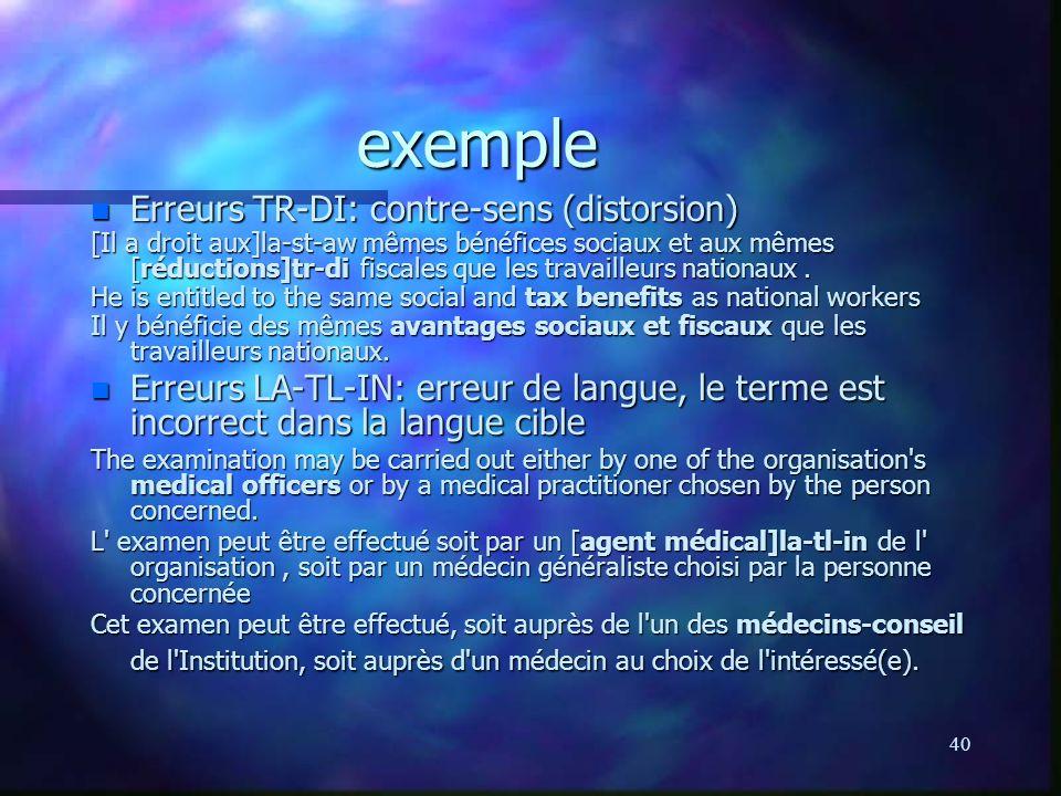 40 exemple n Erreurs TR-DI: contre-sens (distorsion) [Il a droit aux]la-st-aw mêmes bénéfices sociaux et aux mêmes [réductions]tr-di fiscales que les travailleurs nationaux.