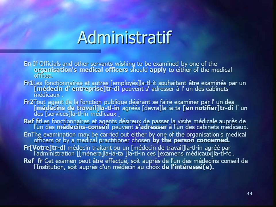 44 Administratif En If Officials and other servants wishing to be examined by one of the organisation's medical officers should apply to either of the