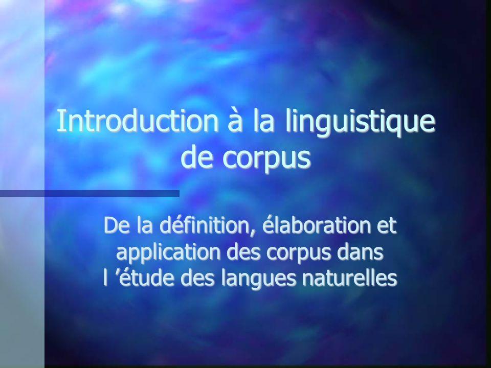 Introduction à la linguistique de corpus De la définition, élaboration et application des corpus dans l étude des langues naturelles