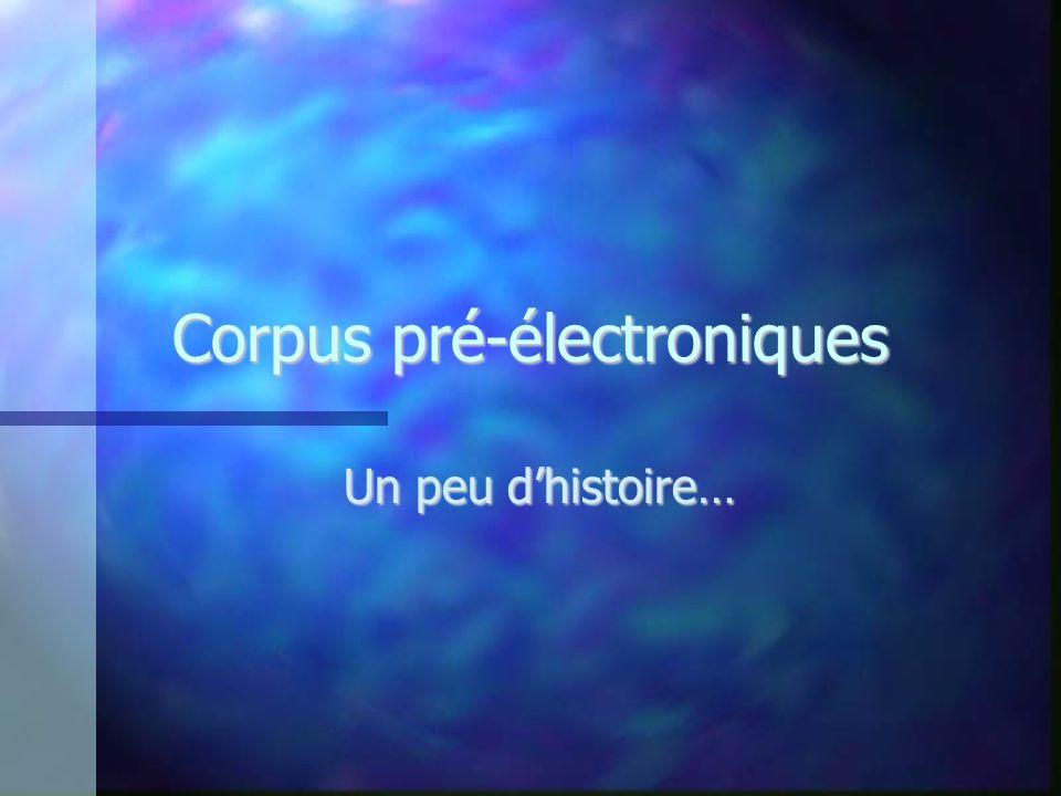Corpus pré-électroniques Un peu dhistoire…