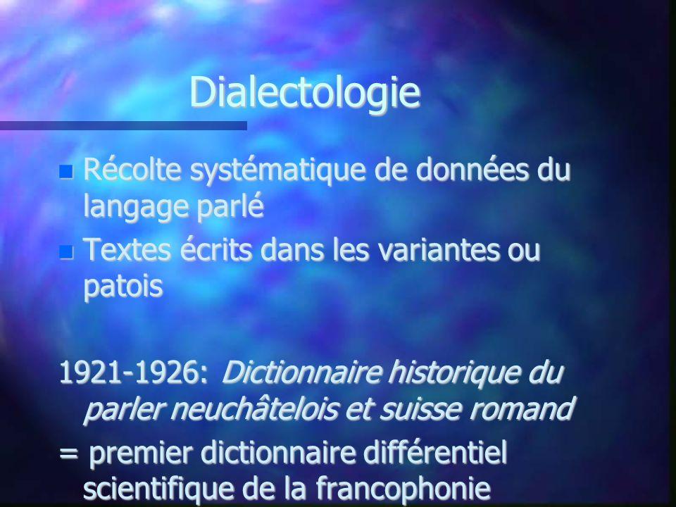 Dialectologie Récolte systématique de données du langage parlé Récolte systématique de données du langage parlé Textes écrits dans les variantes ou pa