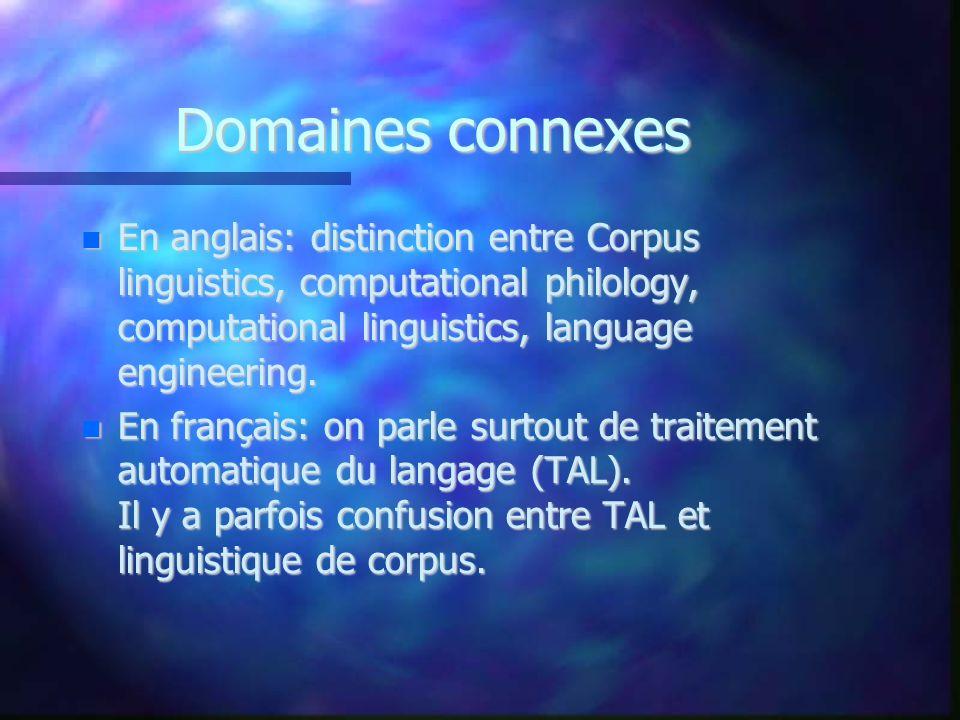 Domaines connexes En anglais: distinction entre Corpus linguistics, computational philology, computational linguistics, language engineering. En angla