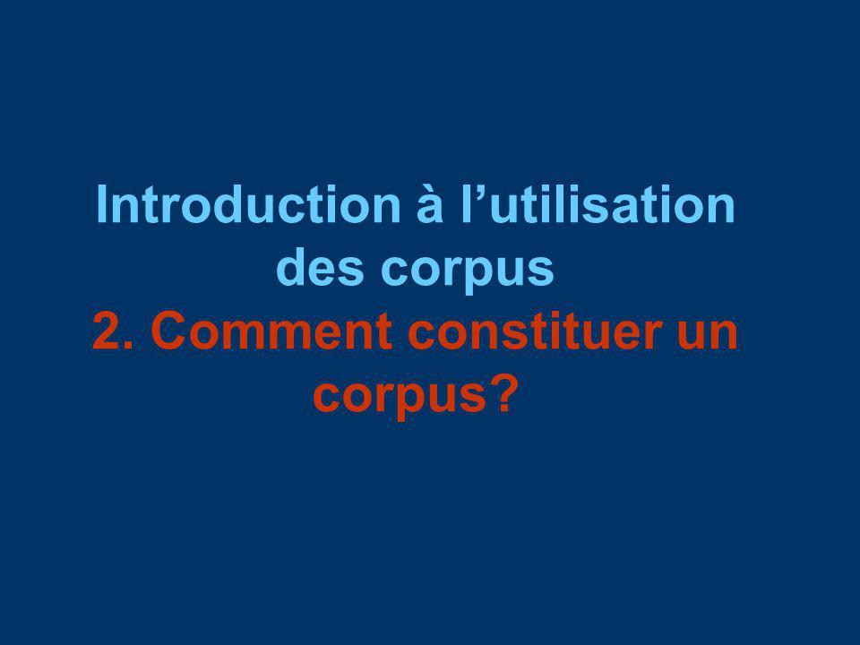 Questions abordées 2.Comment constituer un corpus .