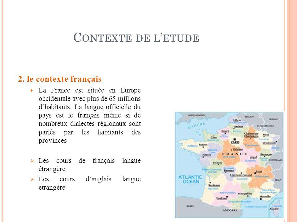 C ONTEXTE DE L ETUDE 2. le contexte français La France est située en Europe occidentale avec plus de 65 millions dhabitants. La langue officielle du p