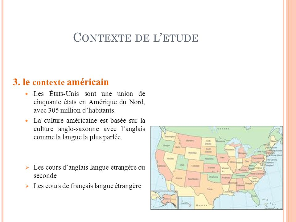 C ONTEXTE DE L ETUDE 3. le contexte américain Les États-Unis sont une union de cinquante états en Amérique du Nord, avec 305 million dhabitants. La cu
