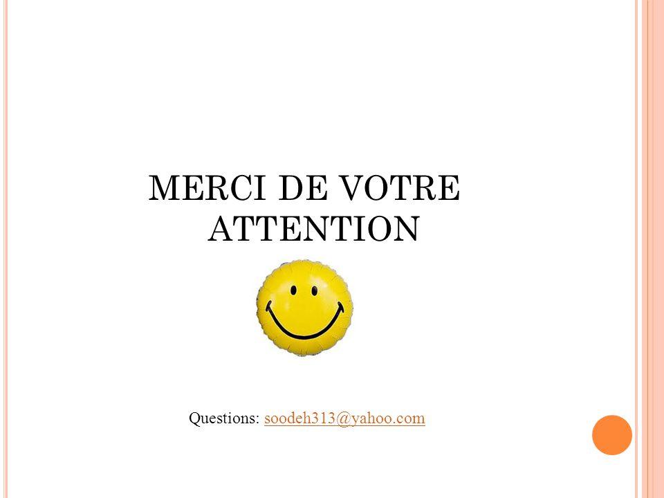 MERCI DE VOTRE ATTENTION Questions: soodeh313@yahoo.comsoodeh313@yahoo.com