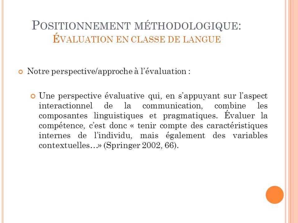 P OSITIONNEMENT MÉTHODOLOGIQUE : É VALUATION EN CLASSE DE LANGUE Notre perspective/approche à lévaluation : Une perspective évaluative qui, en sappuya