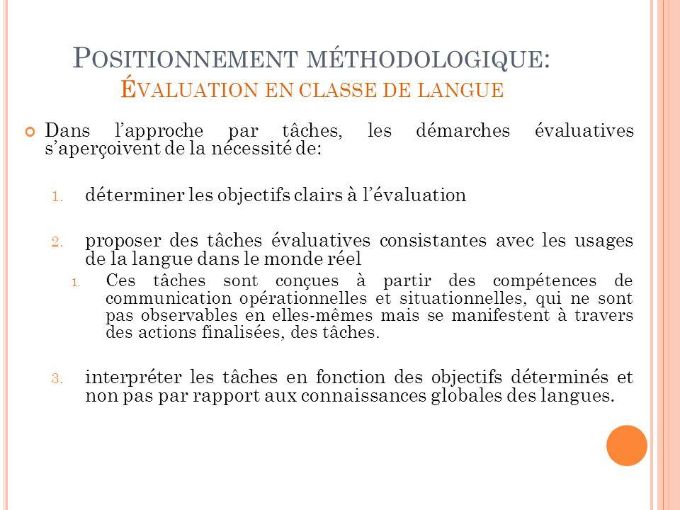 P OSITIONNEMENT MÉTHODOLOGIQUE : É VALUATION EN CLASSE DE LANGUE Dans lapproche par tâches, les démarches évaluatives saperçoivent de la nécessité de:
