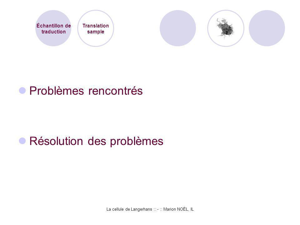 La cellule de Langerhans :: - :: Marion NOËL, IL Problèmes rencontrés Résolution des problèmes Échantillon de traduction Translation sample
