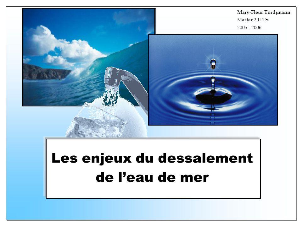 Les enjeux du dessalement de leau de mer Mary-Fleur Tordjmann Master 2 ILTS 2005 - 2006
