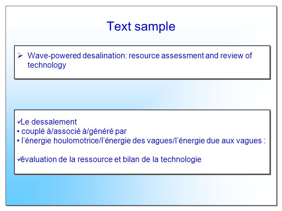 Text sample Wave-powered desalination: resource assessment and review of technology Le dessalement couplé à/associé à/généré par lénergie houlomotrice