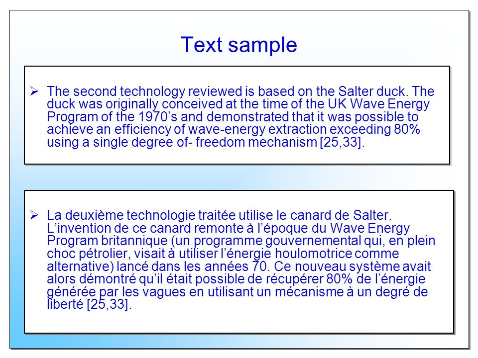 Text sample The second technology reviewed is based on the Salter duck. The duck was originally conceived at the time of the UK Wave Energy Program of