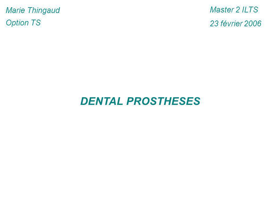 Marie Thingaud Option TS Master 2 ILTS 23 février 2006 DENTAL PROSTHESES
