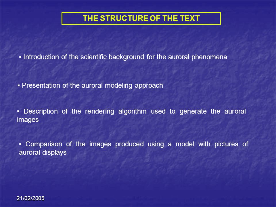 21/02/2005 THE STRUCTURE OF THE TEXT Introduction of the scientific background for the auroral phenomena Presentation of the auroral modeling approach