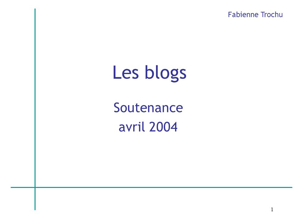 1 Les blogs Soutenance avril 2004 Fabienne Trochu