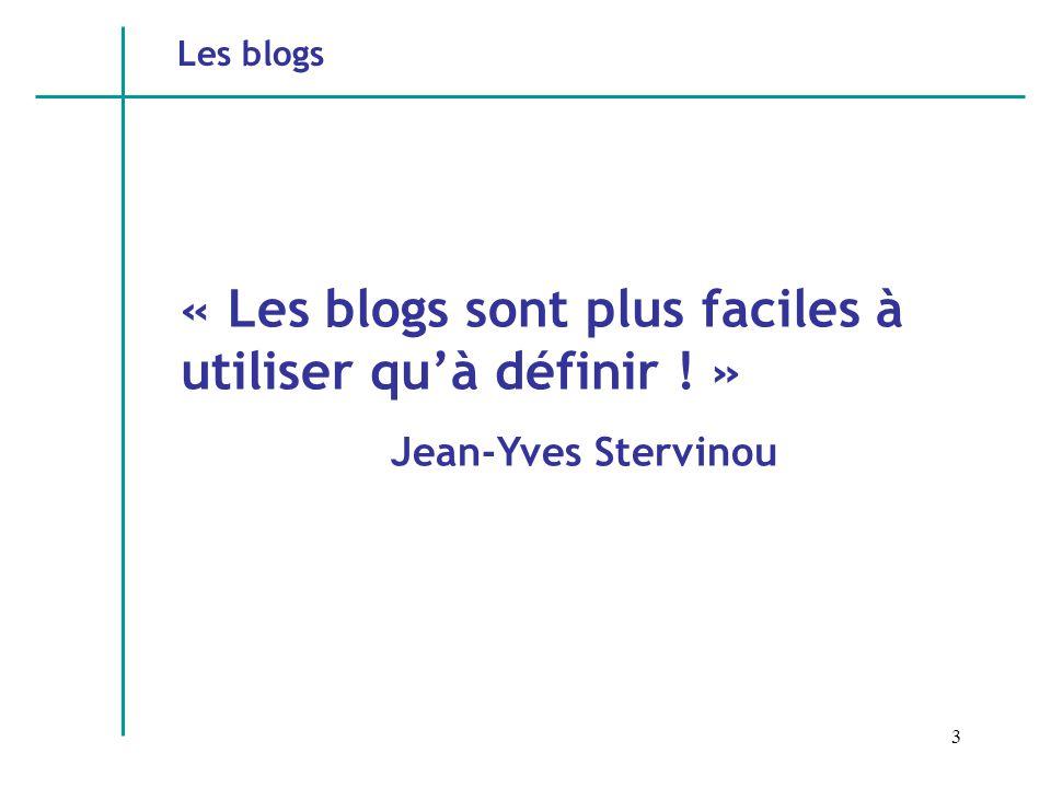 3 Les blogs « Les blogs sont plus faciles à utiliser quà définir ! » Jean-Yves Stervinou