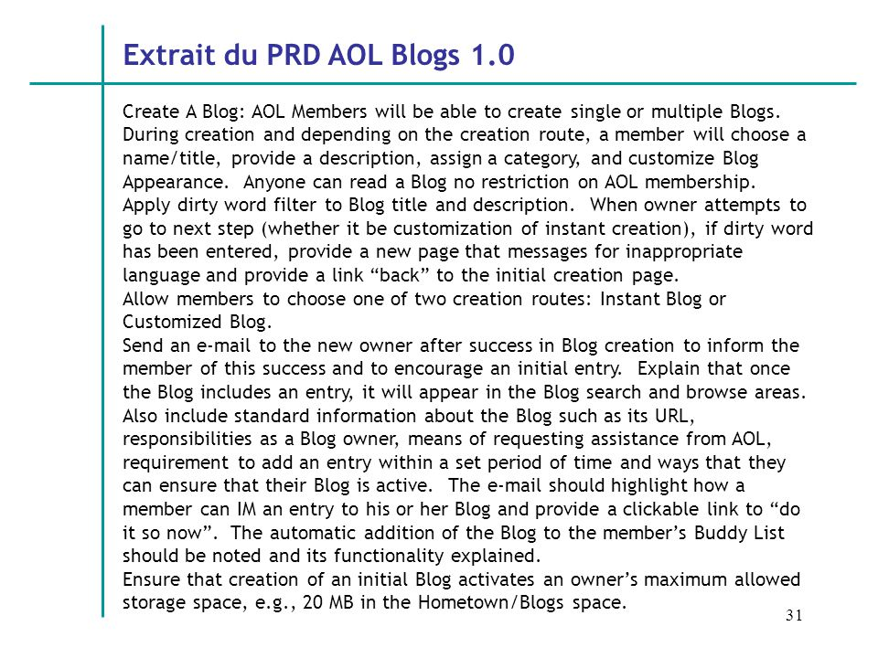 31 Create A Blog: AOL Members will be able to create single or multiple Blogs. During creation and depending on the creation route, a member will choo
