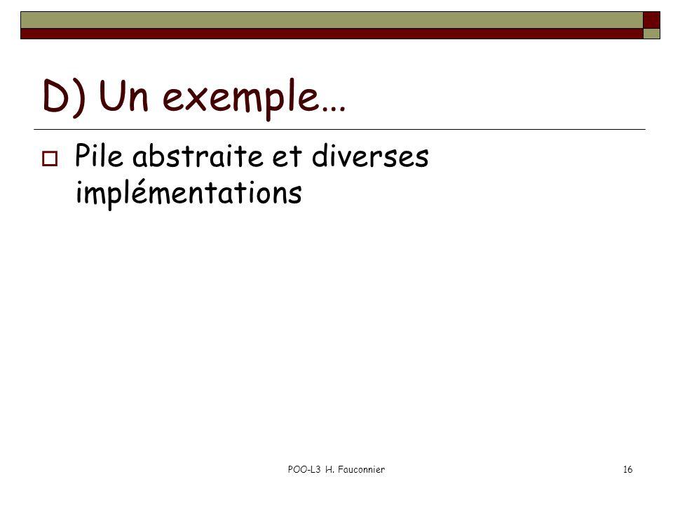 POO-L3 H. Fauconnier16 D) Un exemple… Pile abstraite et diverses implémentations